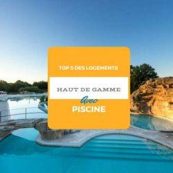 Top 5 des logements haut de gamme avec piscine
